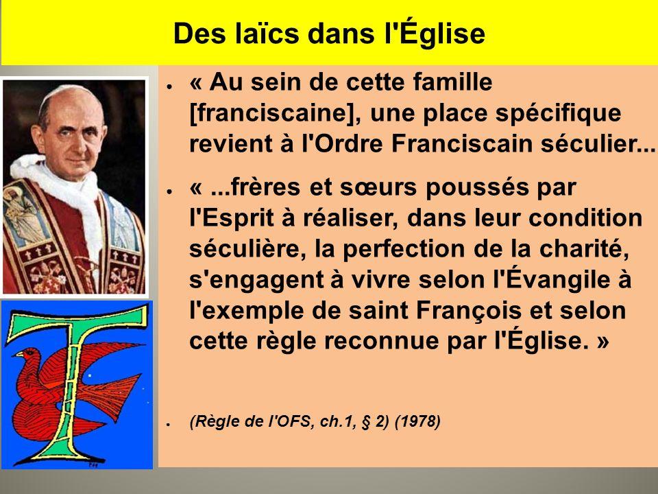 Des laïcs dans l Église 30/03/2017. « Au sein de cette famille [franciscaine], une place spécifique revient à l Ordre Franciscain séculier...